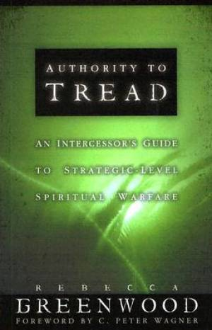 Authority to Tread: a Practical Guide for Strategic-level Spiritual Warfare
