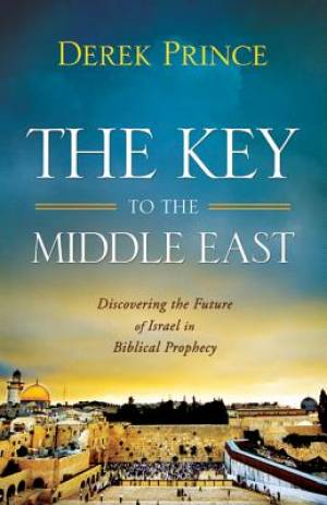 Key to the Middle East: Discovering the Future of Israel in Biblical Prophecy