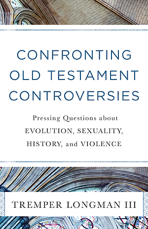 Wrestling with the Old Testament: Confronting Pressing Questions about Evolution, Sexuality, History, and Violence
