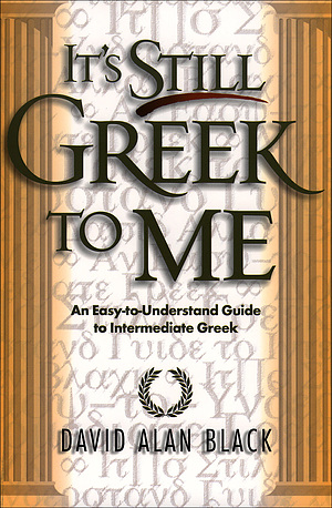 It's Still Greek to ME: An Easy-to-Understand Guide to Intermediate Greek