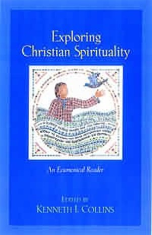 Exploring Christian Spirituality: An Ecumenical Reader
