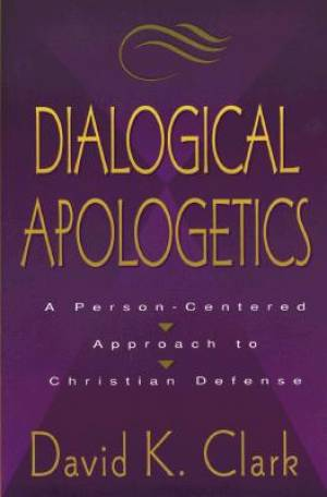 Dialogical Apologetics: A Person-Centered Approach to Christian Defense