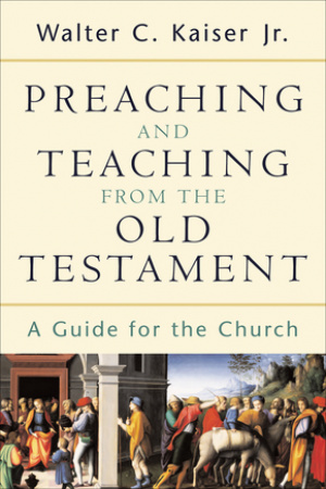 Preaching and Teaching from the Old Testament: a Guide for the Church