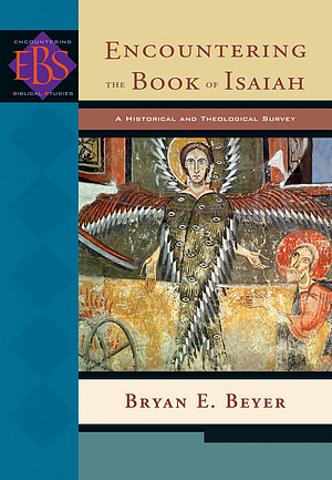 Encountering The Book Of Isaiah : Historical And Theological Survey