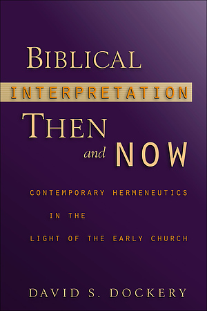 Biblical Interpretation Then and Now: Contemporary Hermeneutics in the Light of the Early Church