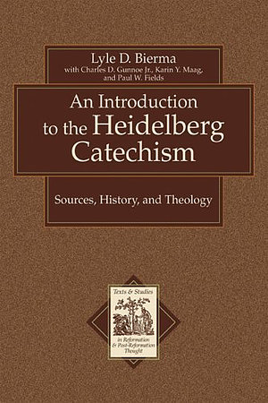 An Introduction to the Heidelberg Catechism: Sources, History, and Theology : with a Translation of the Smaller and Larger Catechisms of Zacharias Ursinus