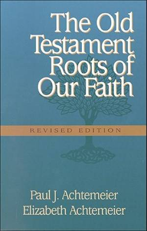 The Old Testament Roots of Our Faith