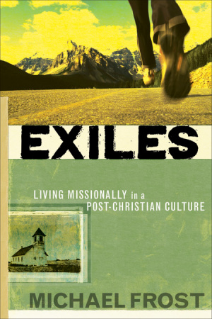 Exiles: Living Missionally in a Post Christian Culture