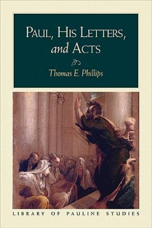 Paul, His Letters, and Acts