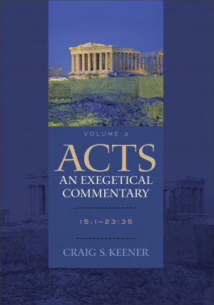 Acts: An Exegetical Commentary, Volume Three