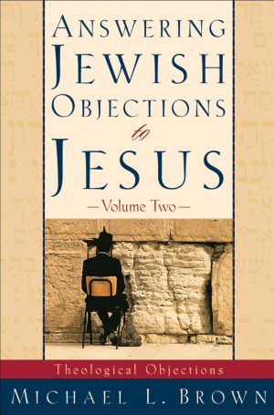 Answering Jewish Objections to Jesus: Theological Objections