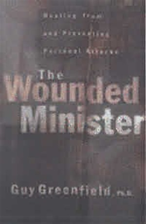 The Wounded Minister: Healing from and Preventing Personal Attacks