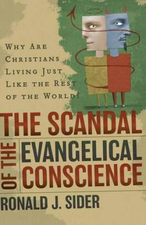 The Scandal of the Evangelical Conscience: Why Are Christians Living Just Like the Rest of the World?