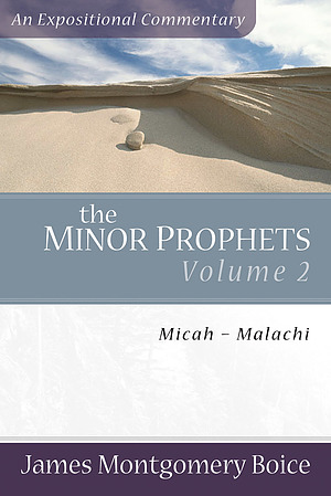 The Minor Prophets: Micah Malachi : Expositional and Inspirational Commentary