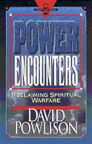 Power Encounters: Reclaiming Spiritual Warfare
