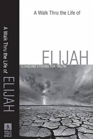 Walk Thru The Life Of Elijah A Pb