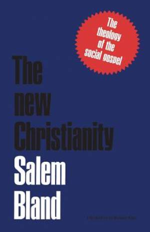 The New Christianity: The Theology of the Social Gospel