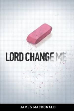 Lord Change Me Pb
