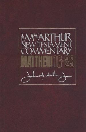 Matthew 16-23 : MacArthur New Testament Commentary