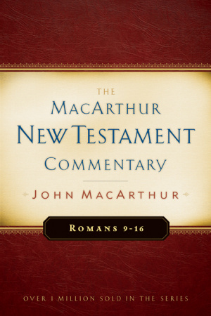 Romans, 9 - 16 : MacArthur New Testament Commentary