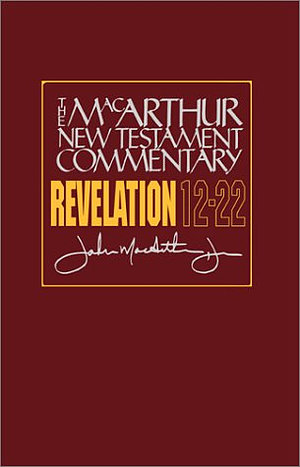 Revelation 12 - 22 : MacArthur New Testament Commentary