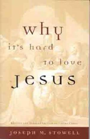 Why It's Hard to Love Jesus: Moving from Empty Routine to Passionate Reality