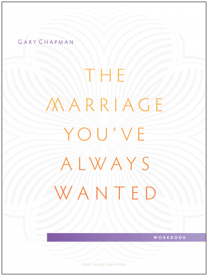 Marriage You've Always Wanted Small Group Experience Workbook