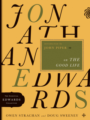 Jonathan Edwards On The Good Life 3 Pb