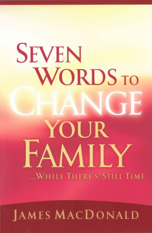 Seven Words to Change Your Family...While There's Still Time