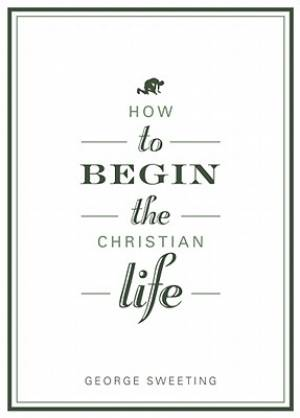 How To Begin The Christian Life Pb