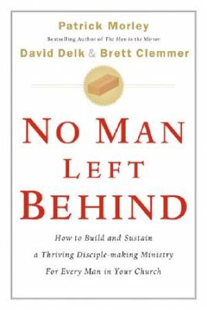 No Man Left Behind: How to Build and Sustain a thriving disciple-Making Minstry for Every Man in Your Church