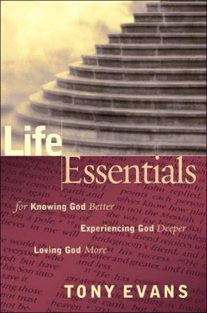Life Essentials : For Knowing God Better Experiencing God Deeper Loving God