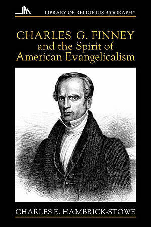 CHARLES G FINNEY AND THE SPIRIT OF AMERICAN EVANGELICALISM