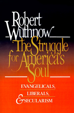 The Struggle for America's Soul: Evangelicals, Liberals and Secularism
