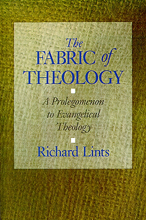 The Fabric of Theology: Prolegomenon to Evangelical Theology