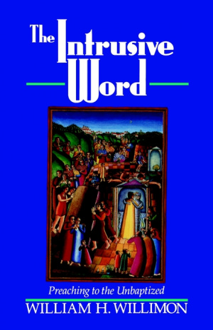 The Intrusive Word: Preaching to the Unbaptized