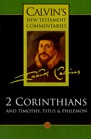 2 Corinthians, Timothy, Titus & Philemon : Calvins New Testament Commentaries