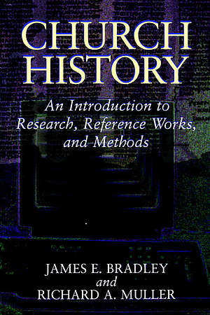 Church History: An Introduction to Research, Reference Works and Methods