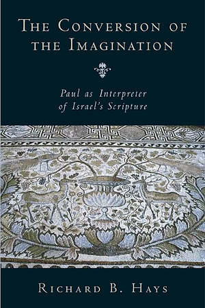 Conversion of the Imagination: Paul as Interpreter of Israel's Scripture
