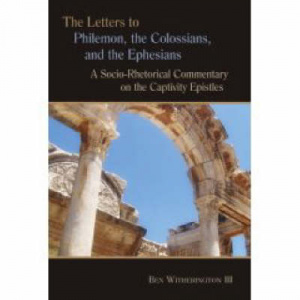 Philemon, Colossians & Ephesians: A Socio-Rhetorical Commentary on the Captivity Epistles