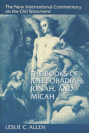 Joel, Obadiah, Jonah & Micah : New International Commentary on the Old Testament