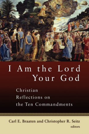 I Am the Lord Your God: Christian Reflection on the Ten Commandments