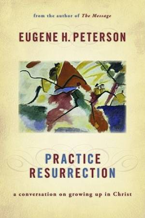 Practice Resurrection : A Conversation On Growing Up In Christ