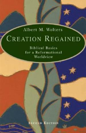 Creation Regained: Biblical Basics for a Reformational Worldview