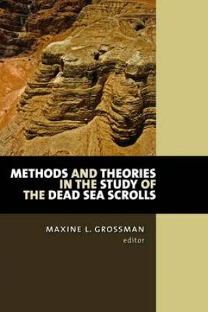 Methods and Theories in the Study of the Dead Sea Scrolls