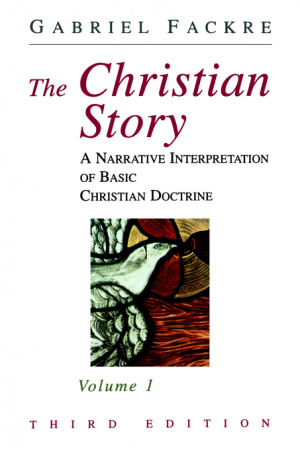 The Christian Story : Vol 1. A Narrative Interpretation of Basic Christian Doctrine