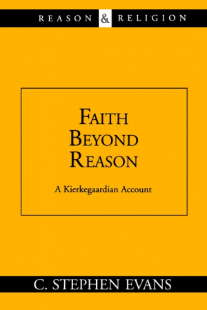 Faith Beyond Reason: A Kierkegaardian Account