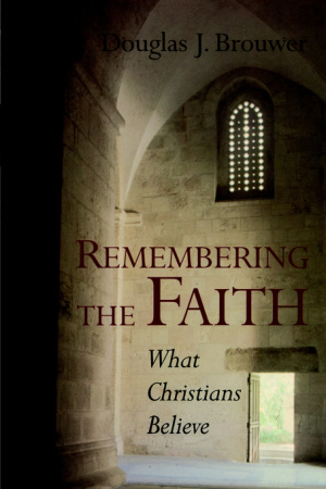 Remembering the Faith: What Christians Believe