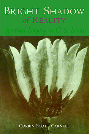 Bright Shadow of Reality: Spiritual Longing in C.S.Lewis