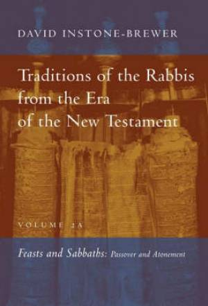 Traditions of the Rabbis from the Era of the New Testament Feasts and Sabbaths: Passover and Atonement